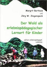 Der Wald als erlebnispädagogischer Lernort für Kinder, Jörg W. Ziegenspeck, Margit Berthold
