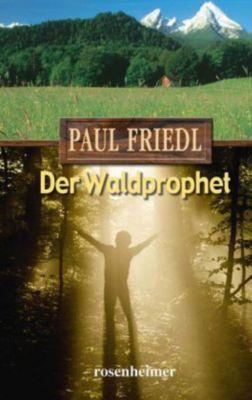 Der Waldprophet, Paul Friedl