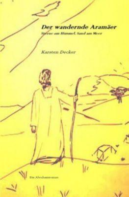 Der wandernde Aramäer - Karsten Decker |