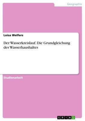 Der Wasserkreislauf. Die Grundgleichung des Wasserhaushaltes, Loisa Welfers