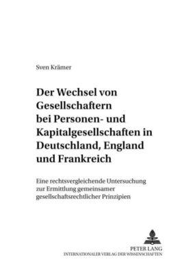 Der Wechsel von Gesellschaftern bei Personen- und Kapitalgesellschaften in Deutschland, England und Frankreich, Sven Krämer