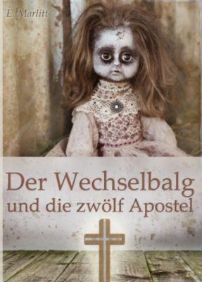 Der Wechselbalg und die zwölf Apostel - Historischer Roman, Eugenie Marlitt