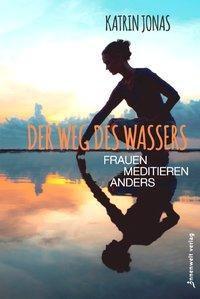 Der Weg des Wassers - Frauen meditieren anders, Katrin Jonas