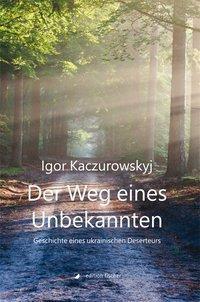Der Weg eines Unbekannten - Igor Kaczurowskyj |