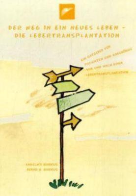 Der Weg in ein neues Leben - Die Lebertransplantation, Angelika Markus, Bernd H. Markus