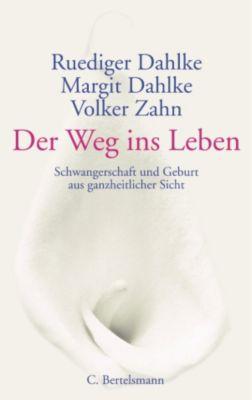 Der Weg ins Leben, Ruediger Dahlke, Margit Dahlke, Volker Zahn