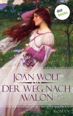 Der Weg nach Avalon, Joan Wolf