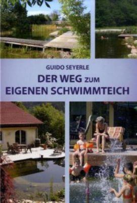 Der Weg zum eigenen Schwimmteich, Guido Seyerle