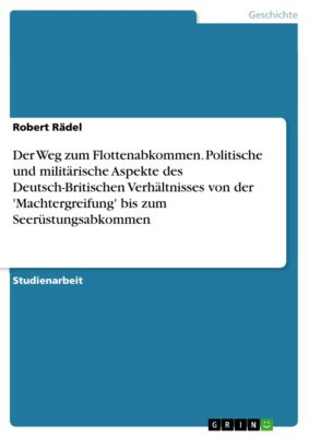 Der Weg zum Flottenabkommen. Politische und militärische Aspekte des Deutsch-Britischen Verhältnisses von der 'Machtergreifung' bis zum Seerüstungsabkommen, Robert Rädel