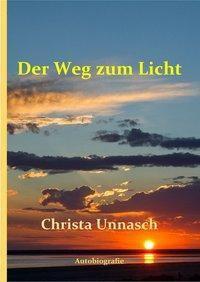 Der Weg zum Licht - Christa Unnasch |