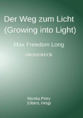 Der Weg zum Licht (Growing into Light, Max F. Long) Großdruck - Monika Petry |