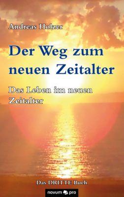 Der Weg zum neuen Zeitalter: Der Weg zum neuen Zeitalter - Band 3, Andreas Holzer