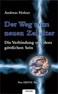 Der Weg zum neuen Zeitalter - Die Verbindung mit dem göttlichen Sein, Andreas Holzer