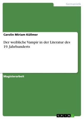 Der weibliche Vampir in der Literatur des 19. Jahrhunderts, Carolin Miriam Küllmer