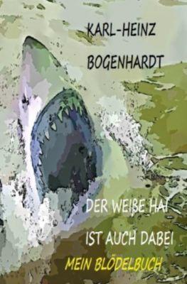 DER WEIßE HAI IST AICH DABEI, Karl-Heinz Bogenhardt