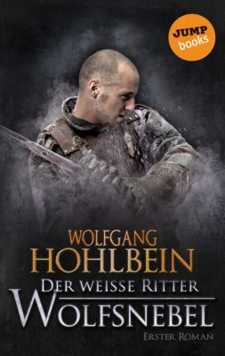 Der weisse Ritter - Erster Roman: Wolfsnebel, Wolfgang Hohlbein