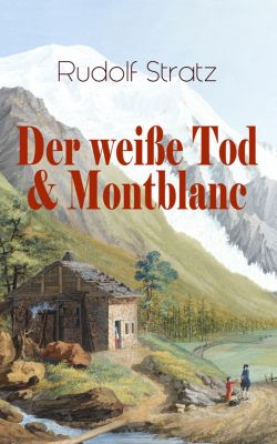 Der weiße Tod & Montblanc, Rudolf Stratz