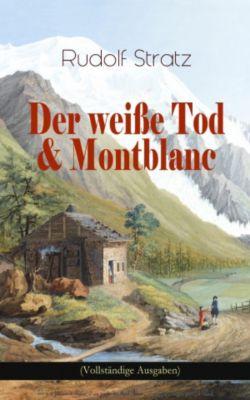 Der weiße Tod & Montblanc (Vollständige Ausgaben), Rudolf Stratz