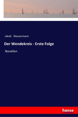 Der Wendekreis - Erste Folge - Jakob Wassermann pdf epub