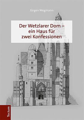 Der Wetzlarer Dom – ein Haus für zwei Konfessionen, Jürgen Wegmann