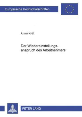 Der Wiedereinstellungsanspruch des Arbeitnehmers, Armin Krüll