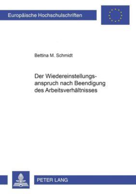 Der Wiedereinstellungsanspruch nach Beendigung des Arbeitsverhältnisses, Bettina M. Schmidt