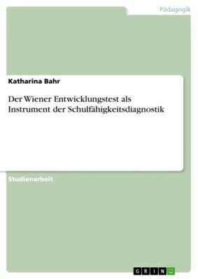 Der Wiener Entwicklungstest als Instrument der Schulfähigkeitsdiagnostik, Katharina Bahr