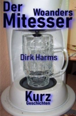 Der Woandersmitesser - Dirk Harms |