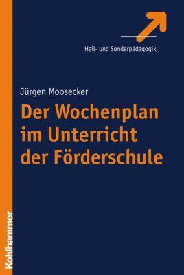 Der Wochenplan im Unterricht der Förderschule, Jürgen Moosecker