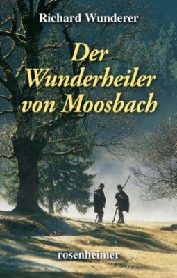 Der Wunderheiler von Moosbach, Richard Wunderer