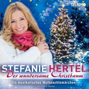 Der wundersame Christbaum - Ein musikalisches Weihnachtsmärchen, Stefanie Hertel