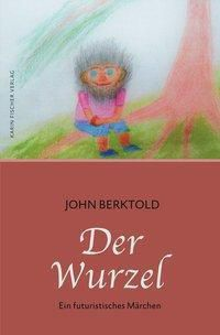 Der Wurzel - John Berktold |