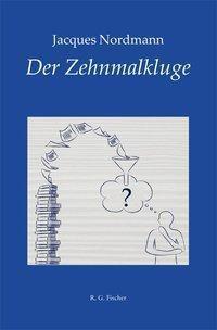 Der Zehnmalkluge - Jacques Nordmann |