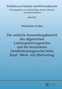 Der zeitliche Anwendungsbereich des allgemeinen Leistungsstoerungsrechts und der besonderen Gewaehrleistungsrechte beim Kauf-, Werk- und Mietvertrag, Maximillian Jordan