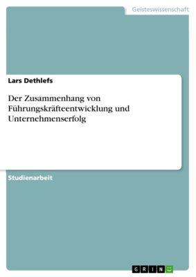 Der Zusammenhang von Führungskräfteentwicklung und Unternehmenserfolg, Lars Dethlefs