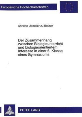 Der Zusammenhang zwischen Biologieunterricht und biologieorientiertem Interesse in einer 6. Klasse eines Gymnasiums - Annette Upmeier zu Belzen pdf epub