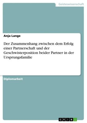 Der Zusammenhang zwischen dem Erfolg einer Partnerschaft und der Geschwisterposition beider Partner in der Ursprungsfamilie, Anja Lange