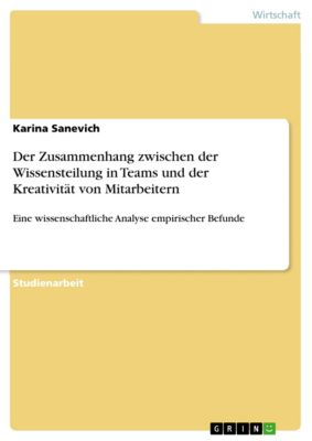Der Zusammenhang zwischen der Wissensteilung in Teams und der Kreativität von Mitarbeitern, Karina Sanevich