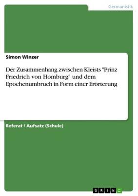Der Zusammenhang zwischen Kleists Prinz Friedrich von Homburg und dem Epochenumbruch in Form einer Erörterung, Simon Winzer