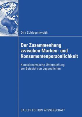 Der Zusammenhang zwischen Marken- und Konsumentenpersönlichkeit, Dirk Schlagentweith