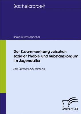 Der Zusammenhang zwischen sozialer Phobie und Substanzkonsum im Jugendalter, Katrin Krummenacher