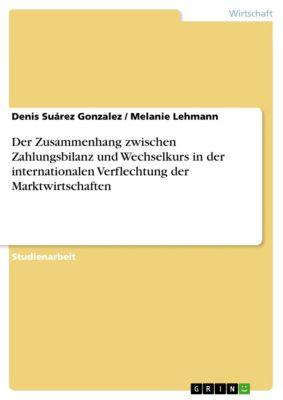 Der Zusammenhang zwischen Zahlungsbilanz und Wechselkurs in der internationalen Verflechtung der Marktwirtschaften, Melanie Lehmann, Denis Suárez Gonzalez