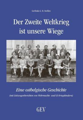 Der Zweite Weltkrieg ist unsere Wiege - Gerlinda G. B. Swillen  