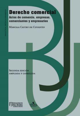 Derecho Comercial. Actos de comercio, empresas, comerciantes y empresarios., Marcela Castro de Cifuentes