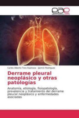 Derrame pleural neoplásico y otras patologías, Carlos Alberto Toro Espinoza, Jazmin Rodriguez