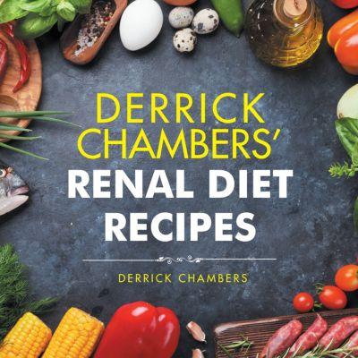 Derrick Chambers' Renal Diet Recipes, Derrick Chambers