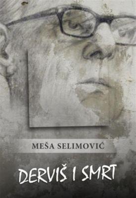 Derviš i smrt, Meša Selimović