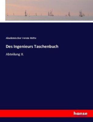 Des Ingenieurs Taschenbuch - Akademischer Verein Hütte |