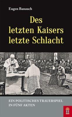 Des letzten Kaisers letzte Schlacht - Eugen Banauch  
