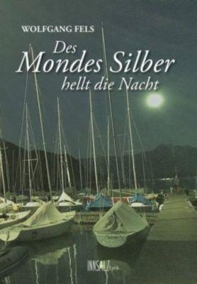Des Mondes Silber hellt die Nacht - Wolfgang Fels |